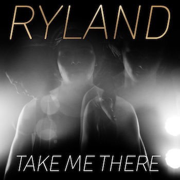 Ryland - Take Me There